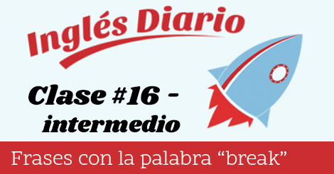 "Intermedio #16 – Frases con la palabra ""break"""