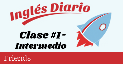 Intermedio #1 – Friends