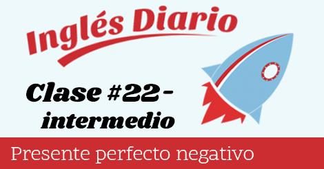 Intermedio #22 – Presente perfecto negativo