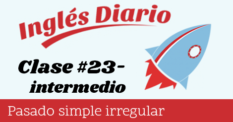Intermedio #23 – Pasado simple irregular