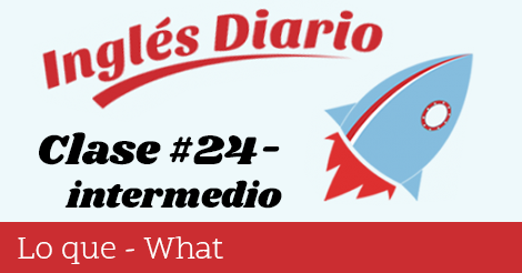 Intermedio #24 – Lo que – What