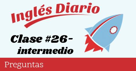 Intermedio #26 – Preguntas en inglés