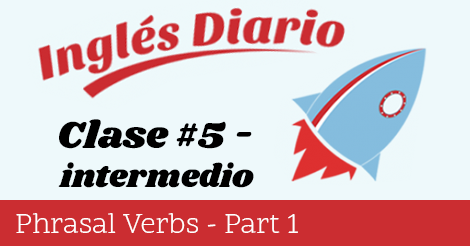 Intermedio #5 – Phrasal Verbs – Part 1