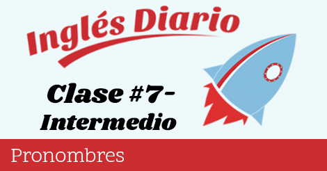 Intermedio #7 – Pronombres