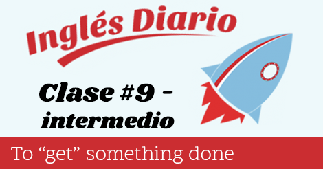 Intermedio #9 – To get something done