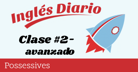 Avanzado #2 – Possessives