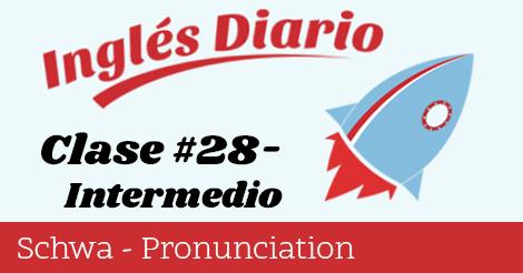 Intermedio #28 – Schwa – Pronunciación en inglés