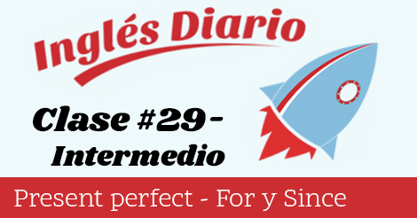 Intermedio #29 – Present Perfect – For y Since