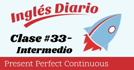 Intermedio #33 – Presente Perfecto Continuo
